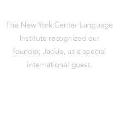 The New York Center Language Institute recognized our founder, Jackie, as a special international guest.