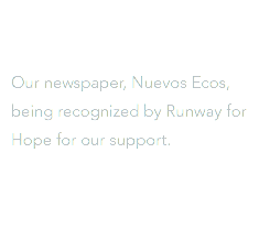 Our newspaper, Nuevos Ecos, being recognized by Runway for Hope for our support.