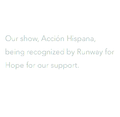Our show, Acción Hispana, being recognized by Runway for Hope for our support.
