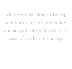 All Access Multimedia being recognized for our dedication and support of Healthy Start, in ways of media partnership.